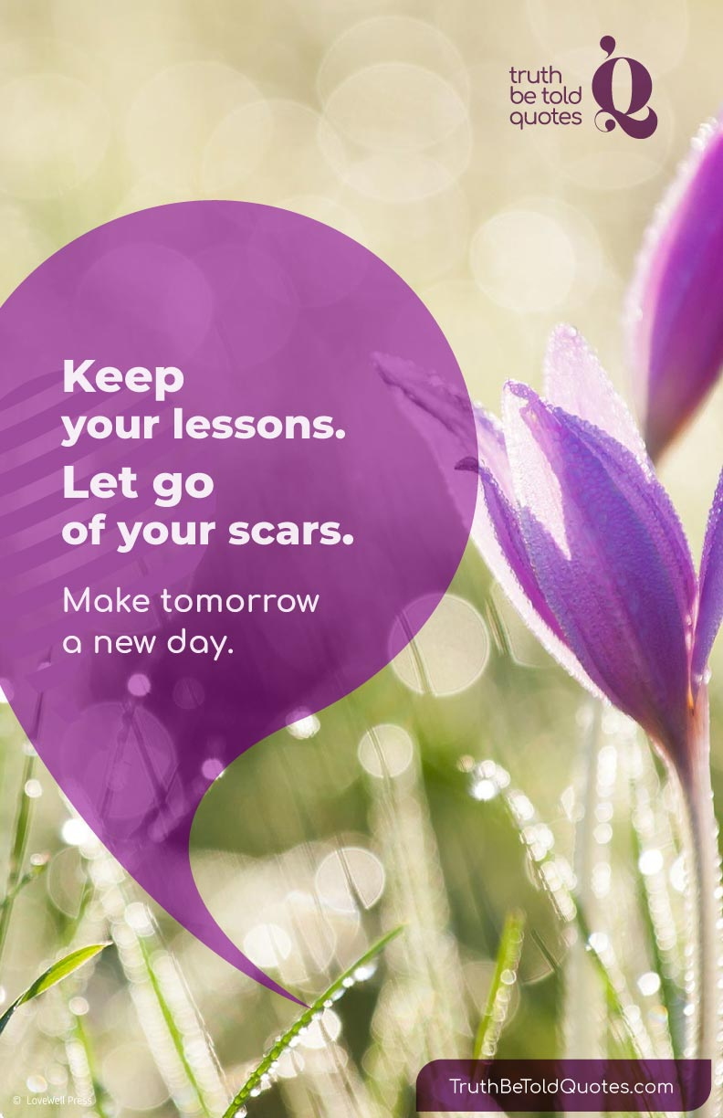 Quote for teens about life lessons and growing up- 'Keep your lessons. Let go of your scars...'